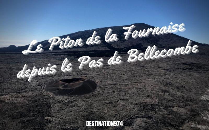 Le Piton de la Fournaise depuis le Pas de Bellecombe Blog Destination974